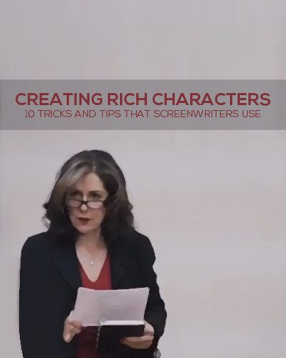 Creating Rich Characters: 10 Tricks and Tips that Screenwriters Use